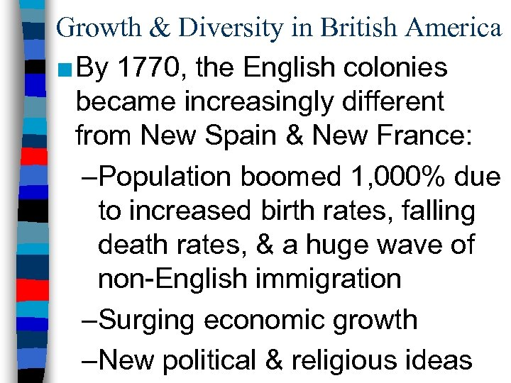Growth & Diversity in British America ■ By 1770, the English colonies became increasingly