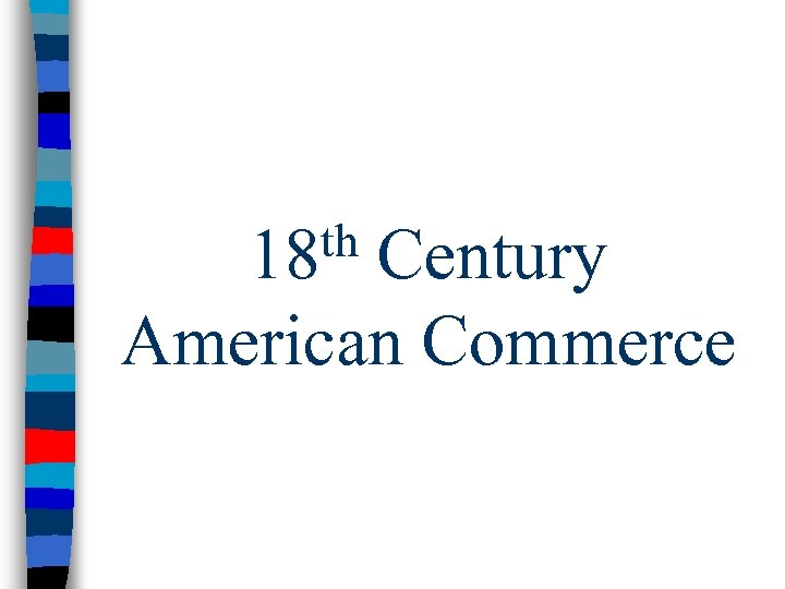 th 18 Century American Commerce