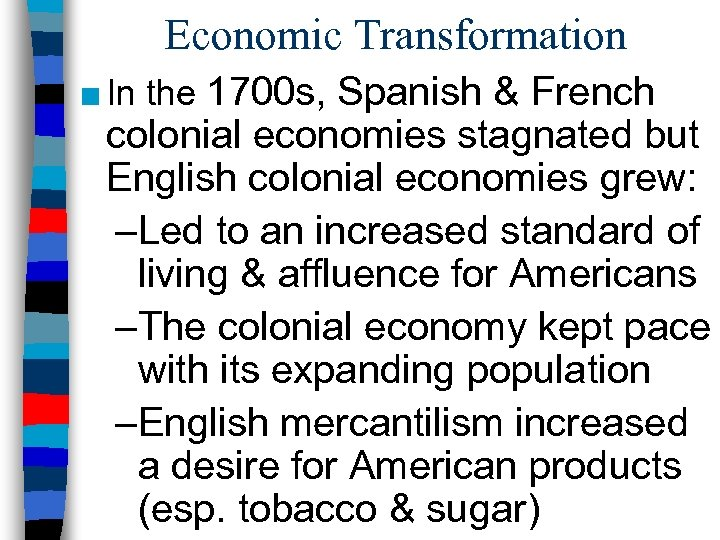 Economic Transformation ■ In the 1700 s, Spanish & French colonial economies stagnated but