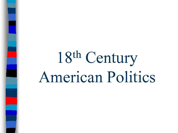 th 18 Century American Politics