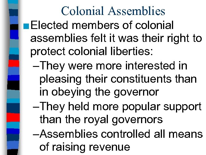 Colonial Assemblies ■ Elected members of colonial assemblies felt it was their right to