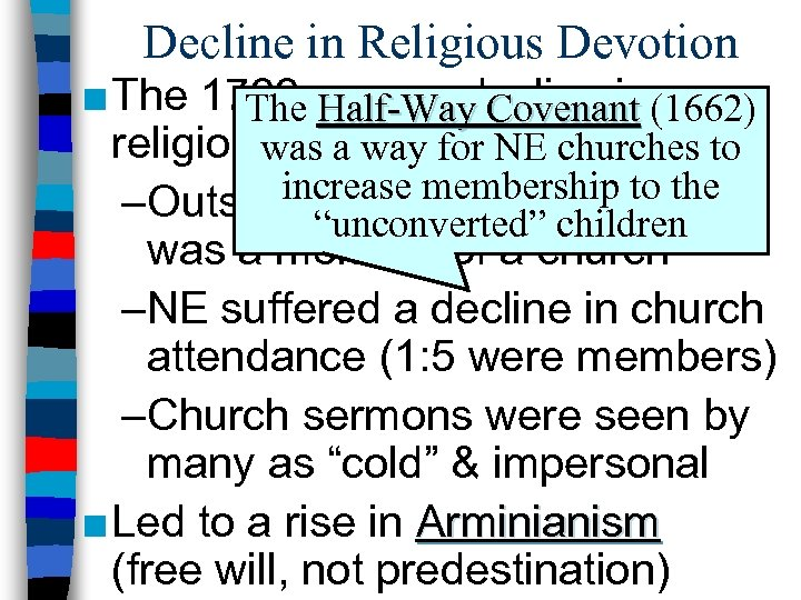 Decline in Religious Devotion ■ The 1700 s. Half-Way Covenant (1662) The saw a