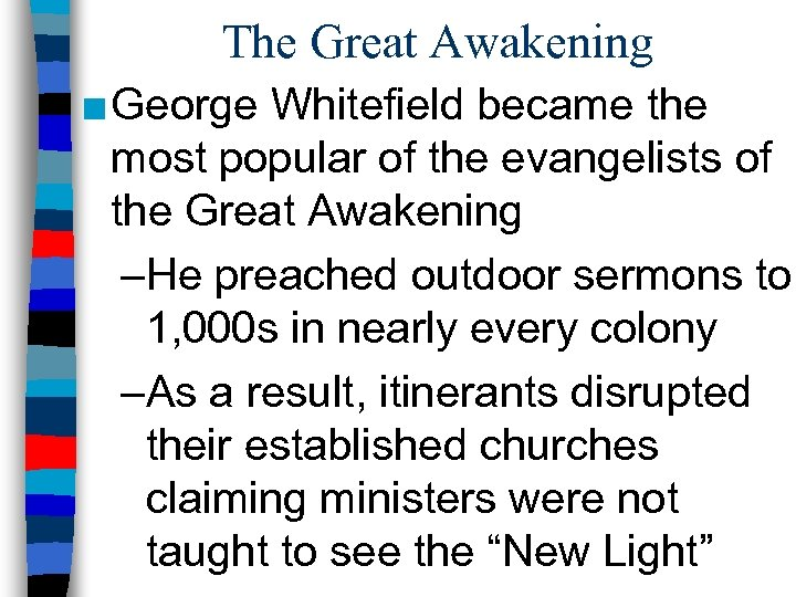 The Great Awakening ■ George Whitefield became the most popular of the evangelists of