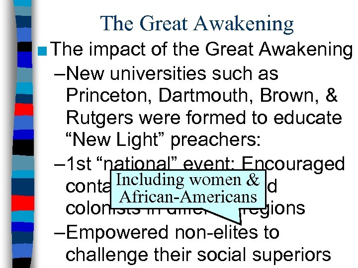 The Great Awakening ■ The impact of the Great Awakening –New universities such as