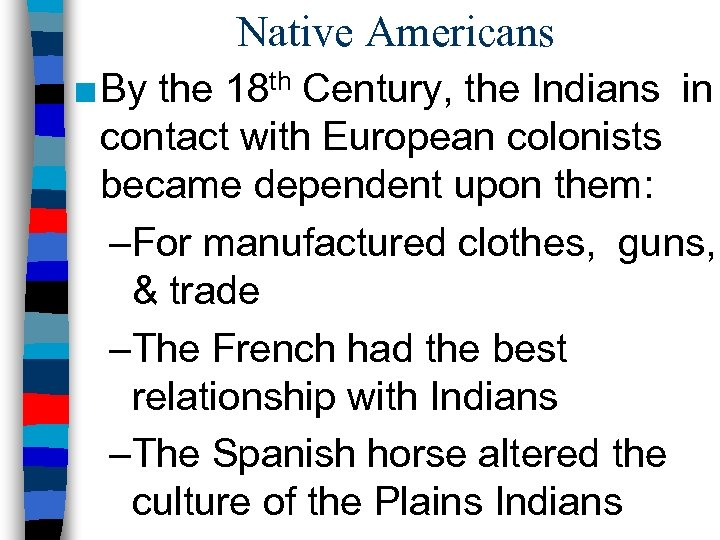 Native Americans ■ By the 18 th Century, the Indians in contact with European