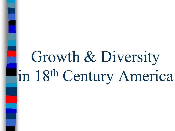Growth & Diversity th Century America in 18