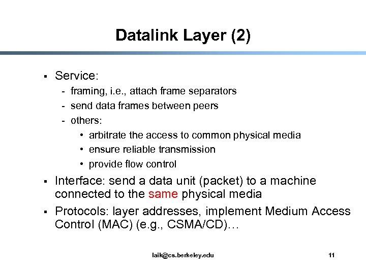 Datalink Layer (2) § Service: - framing, i. e. , attach frame separators -