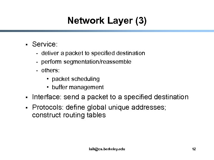 Network Layer (3) § Service: - deliver a packet to specified destination - perform