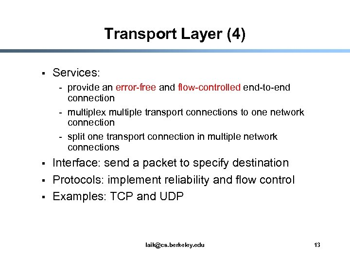 Transport Layer (4) § Services: - provide an error-free and flow-controlled end-to-end connection -
