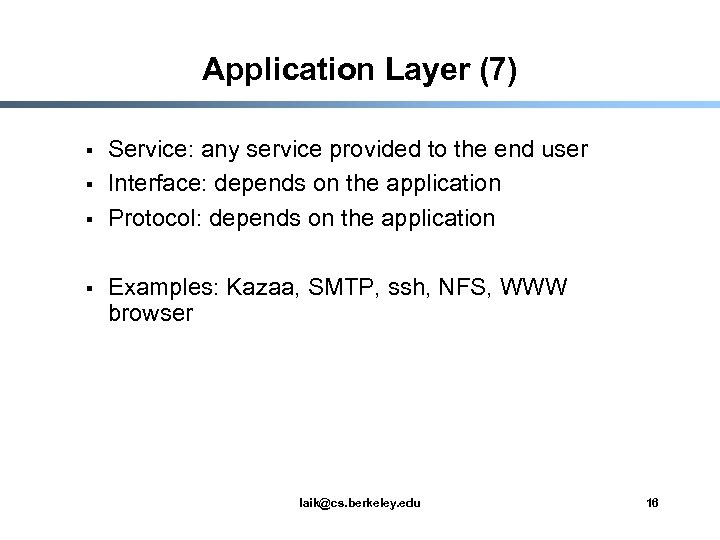 Application Layer (7) § § Service: any service provided to the end user Interface: