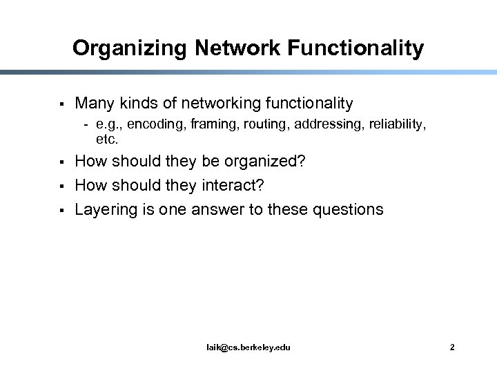 Organizing Network Functionality § Many kinds of networking functionality - e. g. , encoding,