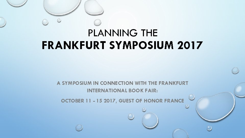 PLANNING THE FRANKFURT SYMPOSIUM 2017 A SYMPOSIUM IN CONNECTION WITH THE FRANKFURT INTERNATIONAL BOOK