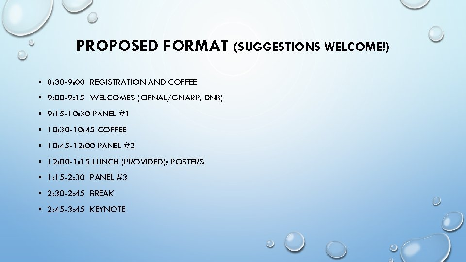 PROPOSED FORMAT (SUGGESTIONS WELCOME!) • 8: 30 -9: 00 REGISTRATION AND COFFEE • 9: