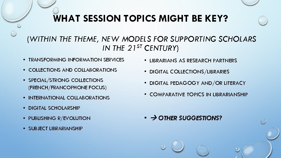 WHAT SESSION TOPICS MIGHT BE KEY? (WITHIN THEME, NEW MODELS FOR SUPPORTING SCHOLARS IN