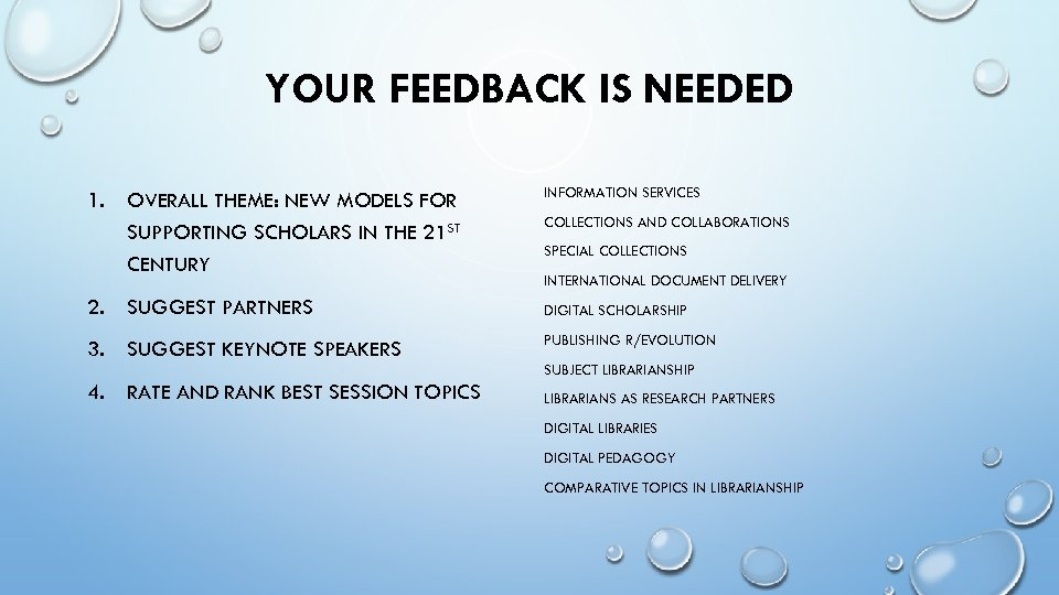 YOUR FEEDBACK IS NEEDED 1. OVERALL THEME: NEW MODELS FOR SUPPORTING SCHOLARS IN THE