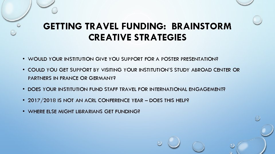 GETTING TRAVEL FUNDING: BRAINSTORM CREATIVE STRATEGIES • WOULD YOUR INSTITUTION GIVE YOU SUPPORT FOR