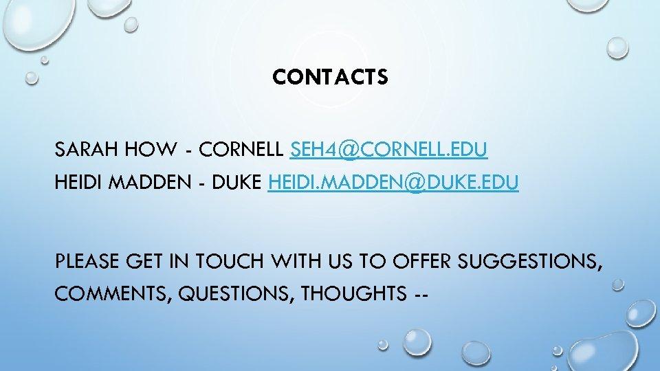 CONTACTS SARAH HOW - CORNELL SEH 4@CORNELL. EDU HEIDI MADDEN - DUKE HEIDI. MADDEN@DUKE.
