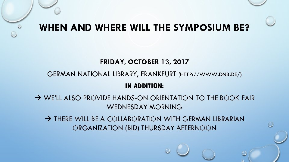WHEN AND WHERE WILL THE SYMPOSIUM BE? FRIDAY, OCTOBER 13, 2017 GERMAN NATIONAL LIBRARY,