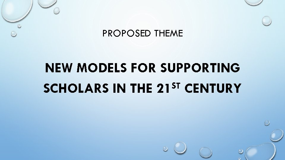 PROPOSED THEME NEW MODELS FOR SUPPORTING ST CENTURY SCHOLARS IN THE 21