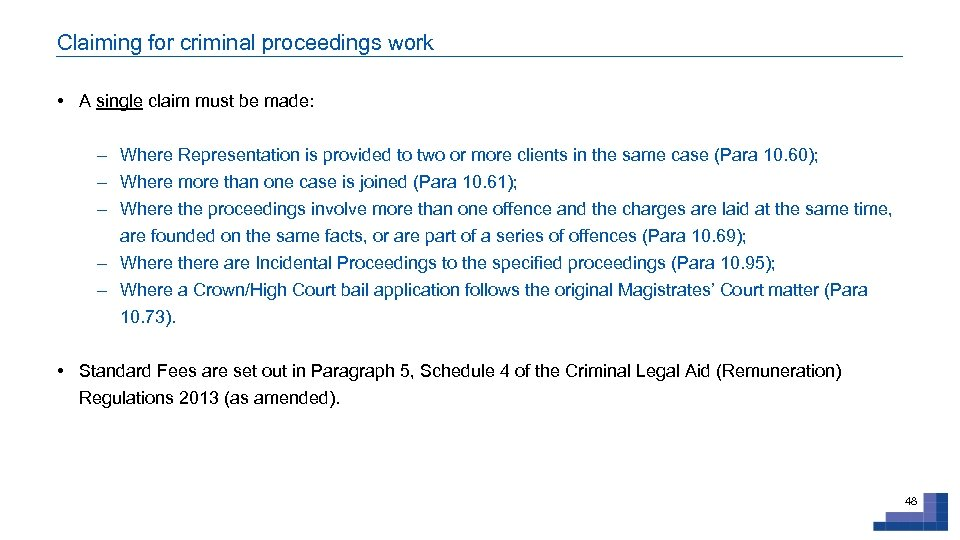 Claiming for criminal proceedings work • A single claim must be made: - Where