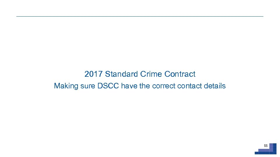 2017 Standard Crime Contract Making sure DSCC have the correct contact details 55
