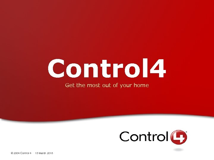 Control 4 Get the most out of your home © 2004 Control 4 15