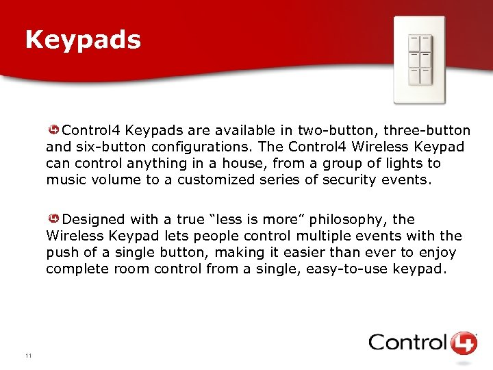 Keypads Control 4 Keypads are available in two-button, three-button and six-button configurations. The Control