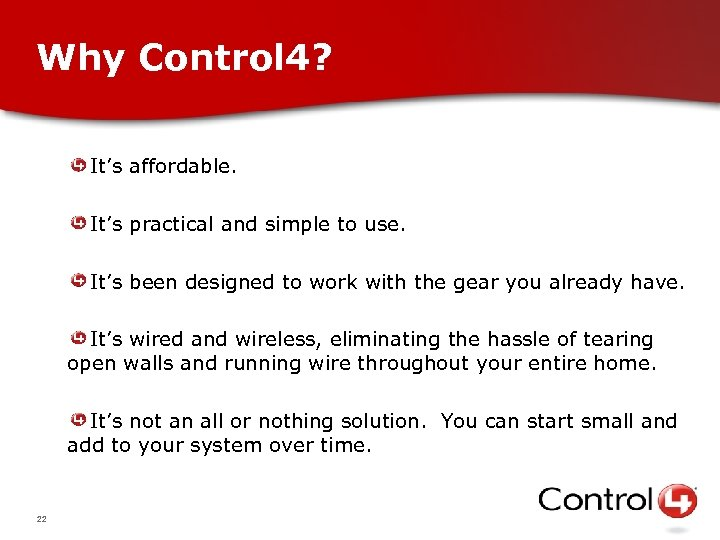 Why Control 4? It's affordable. It's practical and simple to use. It's been designed