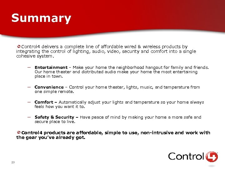 Summary Control 4 delivers a complete line of affordable wired & wireless products by