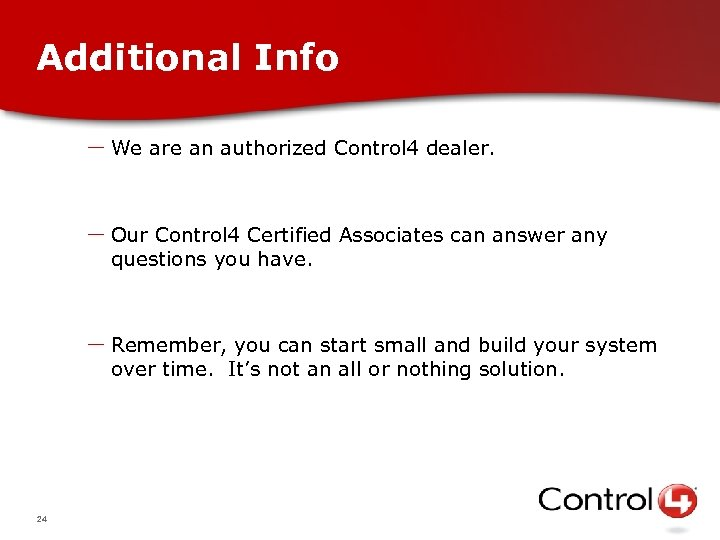 Additional Info – We are an authorized Control 4 dealer. – Our Control 4