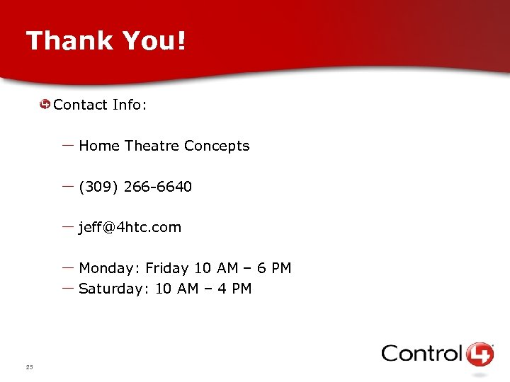 Thank You! Contact Info: – Home Theatre Concepts – (309) 266 -6640 – jeff@4