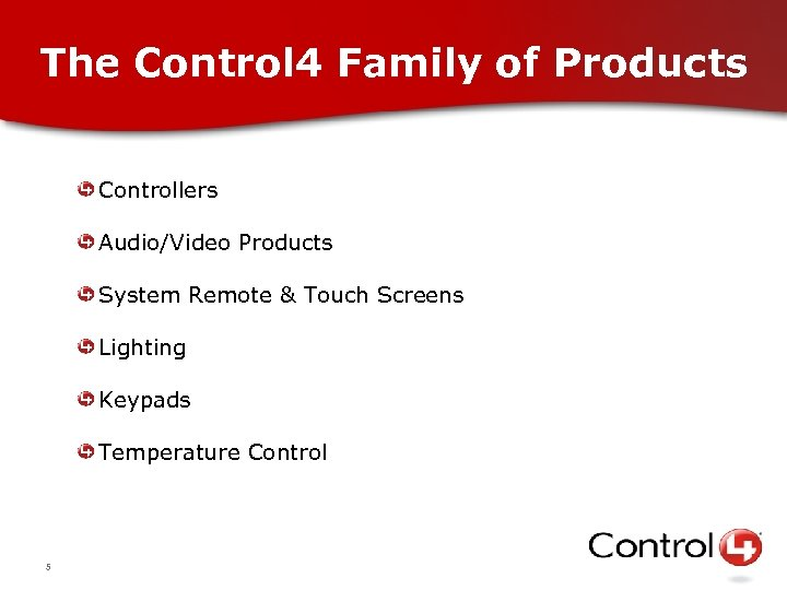 The Control 4 Family of Products Controllers Audio/Video Products System Remote & Touch Screens