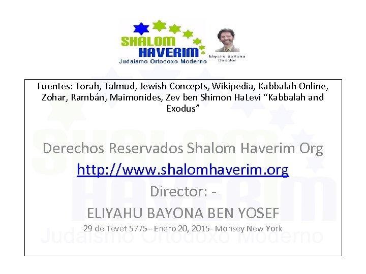 Fuentes: Torah, Talmud, Jewish Concepts, Wikipedia, Kabbalah Online, Zohar, Rambán, Maimonides, Zev ben Shimon