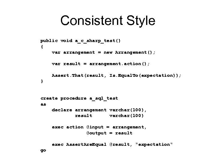 Consistent Style public void a_c_sharp_test() { var arrangement = new Arrangement(); var result =