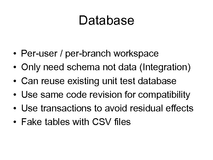 Database • • • Per-user / per-branch workspace Only need schema not data (Integration)