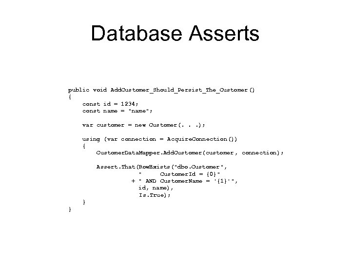 Database Asserts public void Add. Customer_Should_Persist_The_Customer () { const id = 1234; const name