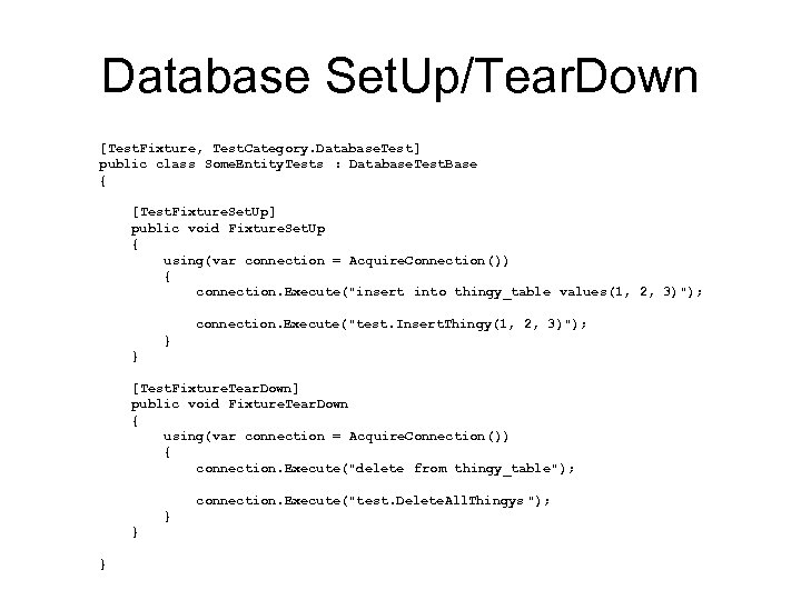 Database Set. Up/Tear. Down [Test. Fixture, Test. Category. Database. Test ] public class Some.