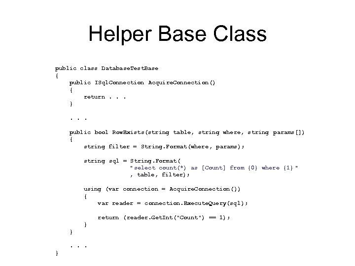 Helper Base Class public class Database. Test. Base { public ISql. Connection Acquire. Connection()