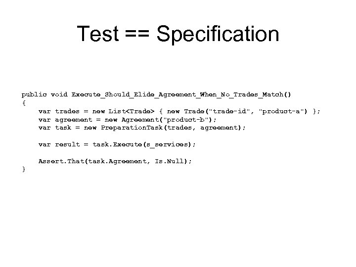 Test == Specification public void Execute_Should_Elide_Agreement_When_No_Trades_Match() { var trades = new List<Trade> { new