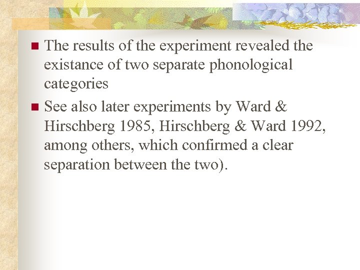 The results of the experiment revealed the existance of two separate phonological categories n