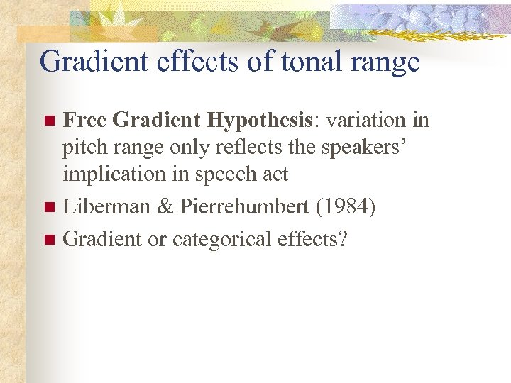 Gradient effects of tonal range Free Gradient Hypothesis: variation in pitch range only reflects