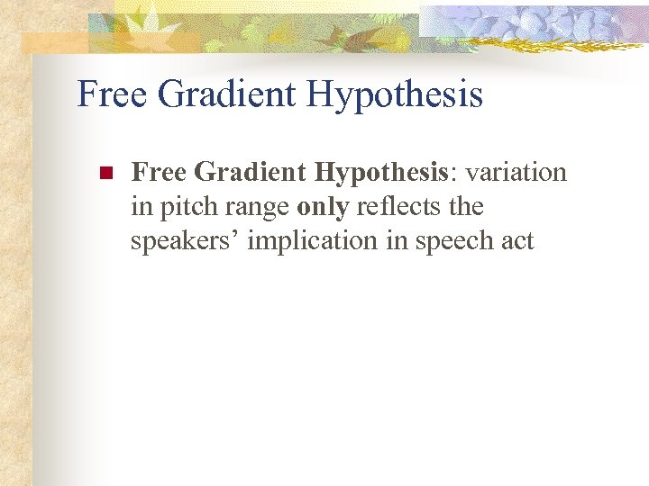 Free Gradient Hypothesis n Free Gradient Hypothesis: variation in pitch range only reflects the