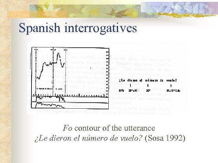 Spanish interrogatives Fo contour of the utterance ¿Le dieron el número de vuelo? (Sosa