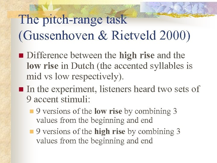 The pitch-range task (Gussenhoven & Rietveld 2000) Difference between the high rise and the