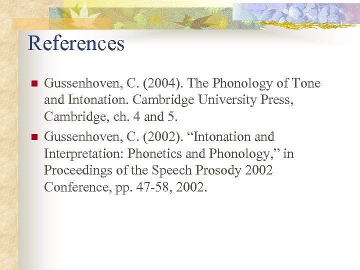 References n n Gussenhoven, C. (2004). The Phonology of Tone and Intonation. Cambridge University