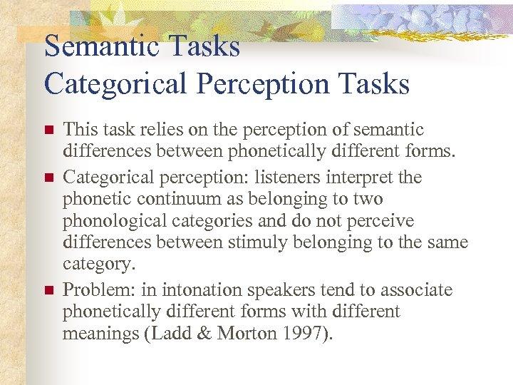 Semantic Tasks Categorical Perception Tasks n n n This task relies on the perception