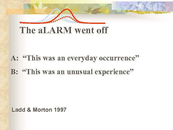 """The a. LARM went off A: """"This was an everyday occurrence"""" B: """"This was"""