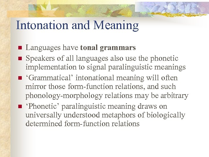 Intonation and Meaning n n Languages have tonal grammars Speakers of all languages also