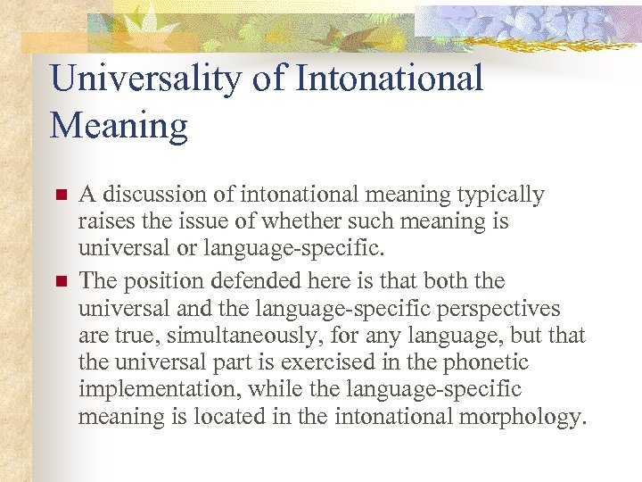 Universality of Intonational Meaning n n A discussion of intonational meaning typically raises the