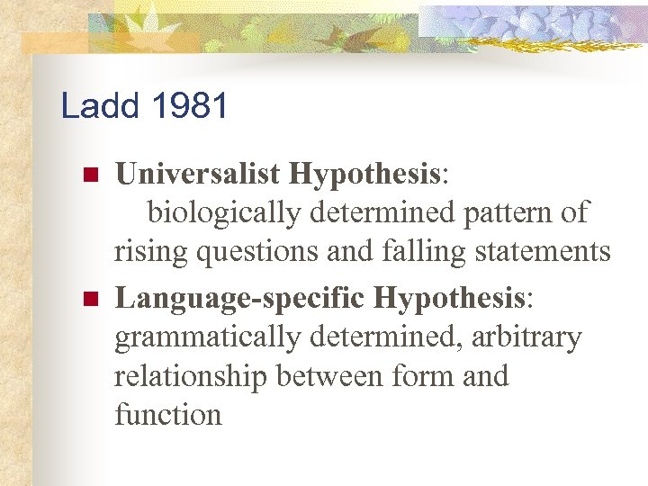 Ladd 1981 n n Universalist Hypothesis: biologically determined pattern of rising questions and falling